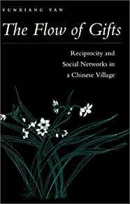 Image for THE FLOW OF GIFTS: RECIPROCITY AND SOCIAL NETWORKS IN A CHINESE VILLAGE