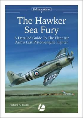 Image for THE HAWKER SEA FURY: A DETAILED GUIDE TO THE FLEET AIR ARM'S LAST PISTON-EN GINE FIGHTER - AIRFRAME ALBUM 2 (PAPERBACK)