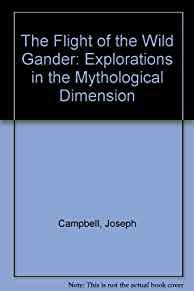 Image for THE FLIGHT OF THE WILD GANDER: EXPLORATIONS IN THE MYTHOLOGICAL DIMENSION