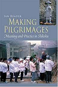 Image for MAKING PILGRIMAGES: MEANING AND PRACTICE IN SHIKOKU