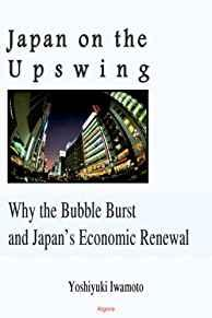 Image for JAPAN ON THE UPSWING: WHY THE BUBBLE BURST AND JAPAN'S ECONOMIC RENEWAL