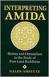 Image for INTERPRETING AMIDA: HISTORY AND ORIENTALISM IN THE STUDY OF PURE LAND BUDDH ISM / EDITION 1