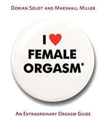 Image for I LOVE FEMALE ORGASM: AN EXTRAORDINARY ORGASM GUIDE