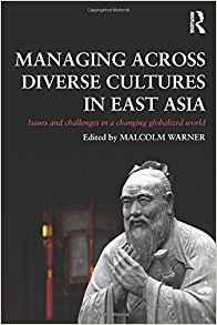 Image for MANAGING ACROSS DIVERSE CULTURES IN EAST ASIA: ISSUES AND CHALLENGES IN A C HANGING GLOBALIZED WORLD