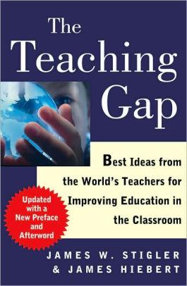 Image for THE TEACHING GAP: BEST IDEAS FROM THE WORLD'S TEACHERS FOR IMPROVING EDUCAT ION IN THE CLASSROOM