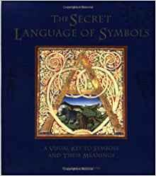 Image for AHE SECRET LANGUAGE OF SYMBOLS: A VISUAL KEY TO SYMBOLS THEIR MEANINGS