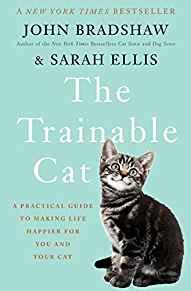Image for THE TRAINABLE CAT: A PRACTICAL GUIDE TO MAKING LIFE HAPPIER FOR YOU AND YOU R CAT
