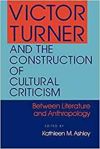 Image for VICTOR TURNER AND THE CONSTRUCTION OF CULTURAL CRITICISM: BETWEEN LITERATUR E AND ANTHROPOLOGY