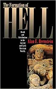 Image for THE FORMATION OF HELL: DEATH AND RETRIBUTION IN THE ANCIENT AND EARLY CHRIS TIAN WORLDS