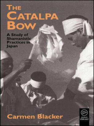 Image for THE CATALPA BOW: A STUDY OF SHAMANISTIC PRACTICES IN JAPAN / EDITION 1