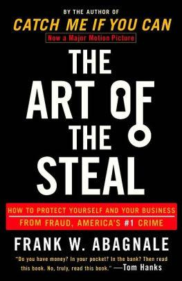 Image for THE ART OF THE STEAL: HOW TO PROTECT YOURSELF AND YOUR BUSINESS FROM FRAUD, AMERICA'S #1 CRIME