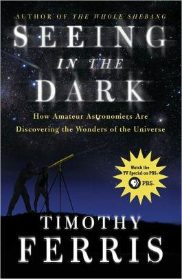 Image for SEEING IN THE DARK: HOW AMATEUR ASTRONOMERS ARE DISCOVERING THE WONDERS OF THE UNIVERSE