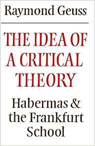 Image for THE IDEA OF A CRITICAL THEORY: HABERMAS AND THE FRANKFURT SCHOOL (MODERN EU ROPEAN PHILOSOPHY)