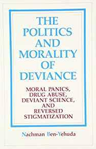 Image for THE POLITICS AND MORALITY OF DEVIANCE: MORAL PANICS, DRUG ABUSE, DEVIANT SC IENCE, AND REVERSED STIGMATIZATION