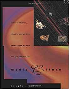 Image for MEDIA CULTURE: CULTURAL STUDIES, IDENTITY AND POLITICS BETWEEN THE MODERN A ND THE POST-MODERN