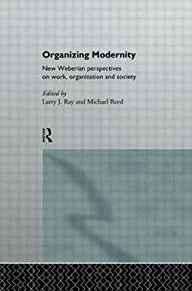 Image for ORGANIZING MODERNITY : NEW WEBERIAN PERSPECTIVES ON WORK, ORGANIZATION AND SOCIETY (PAPERBACK)--BY MICHAEL REED [1994 EDITION] I.