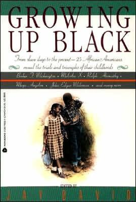 Image for GROWING UP BLACK : FROM SLAVE DAYS TO THE PRESENT-25 AFRICAN-AMERICANS REVE AL THE TRIALS AND TRIUMPHS OF THEIR CHILDHOODS