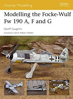 Image for MODELLING THE FOCKE-WULF FW 190 A, F AND G (OSPREY MODELLING BOOK 27)
