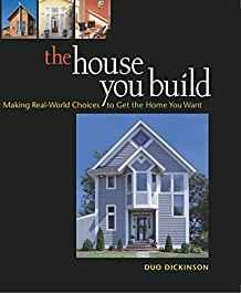 Image for THE HOUSE YOU BUILD: MAKING REAL-WORLD CHOICES TO GET THE HOME YOU WANT (AM ERICAN INSTITUTE ARCHITECTS)