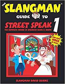 Image for THE SLANGMAN GUIDE TO STREET SPEAK 1: THE COMPLETE COURSE IN AMERICAN SLANG & IDIOMS