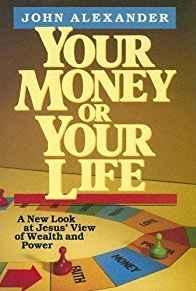 Image for YOUR MONEY OR YOUR LIFE: A NEW LOOK AT JESUS' VIEW OF WEALTH AND POWER