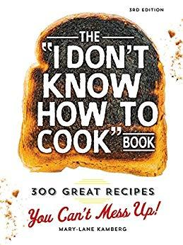 Image for THE I DON'T KNOW HOW TO COOK BOOK: 300 GREAT RECIPES YOU CAN'T MESS UP!