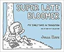 Image for SUPER LATE BLOOMER: MY EARLY DAYS IN TRANSITION