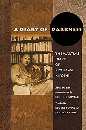 Image for A DIARY OF DARKNESS: THE WARTIME DIARY OF KIYOSAWA KIYOSHI