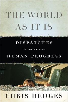 Image for THE WORLD AS IT IS: DISPATCHES ON THE MYTH OF HUMAN PROGRESS