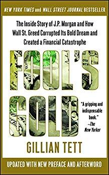 Image for FOOL'S GOLD: HOW THE BOLD DREAM OF A SMALL TRIBE AT J.P. MORGAN WAS CORRUPT ED BY WALL STREET GREED AND UNLEASHED A CATASTROPHE