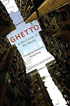 Image for GHETTO AT THE CENTER OF THE WORLD: CHUNGKING MANSIONS, HONG KONG