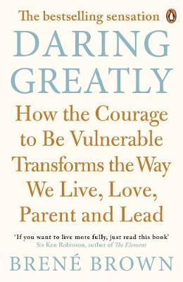 Image for DARING GREATLY: HOW THE COURAGE TO BE VULNERABLE TRANSFORMS THE WAY WE LIVE , LOVE, PARENT, AND LEAD (PAPERBACK)