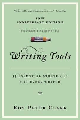 Image for WRITING TOOLS: 55 ESSENTIAL STRATEGIES FOR EVERY WRITER