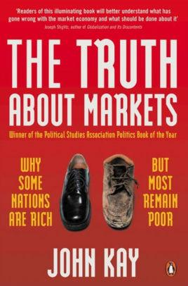 Image for TRUTH ABOUT MARKETS: WHY SOME COUNTRIES ARE RICH AND OTHERS REMAIN POOR