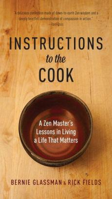 Image for INSTRUCTIONS TO THE COOK: A ZEN MASTER'S LESSONS IN LIVING A LIFE THAT MATT ERS