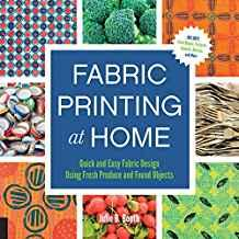 Image for FABRIC PRINTING AT HOME: QUICK AND EASY FABRIC DESIGN USING FRESH PRODUCE A ND FOUND OBJECTS - INCLUDES PRINT BLOCKS, TEXTURES, S.