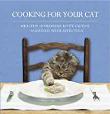 Image for COOKING FOR YOUR CAT: HEALTHY HOMEMADE KITTY CUISINE SEASONED WITH AFFECTIO N.