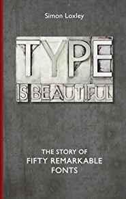 Image for TYPE IS BEAUTIFUL: THE STORY OF FIFTY REMARKABLE FONTS