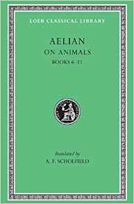 Image for ON ANIMALS: AELIAN: ON THE CHARACTERISTICS OF ANIMALS, VOLUME II, BOOKS 6-1 1