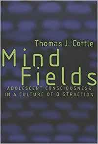 Image for MIND FIELDS: ADOLESCENT CONSCIOUSNESS IN A CULTURE OF DISTRACTION