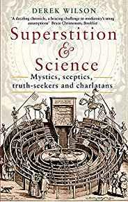 Image for SUPERSTITION AND SCIENCE: MYSTICS, SCEPTICS, TRUTH-SEEKERS AND CHARLATANS
