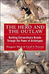 Image for THE HERO AND THE OUTLAW: BUILDING EXTRAORDINARY BRANDS THROUGH THE POWER OF ARCHETYPES