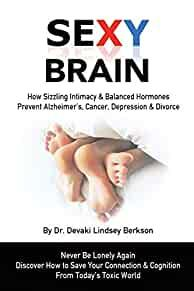 Image for SEXY BRAIN: SIZZLING INTIMACY & BALANCED HORMONES PREVENT ALZHEIMER'S, CANC ER, DEPRESSION & DIVORCE