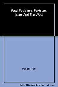 Image for FATAL FAULTLINES PAKISTAN, ISLAM AND THE WEST [PAPERBACK] HUSAIN, IRFAN