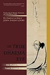 Image for THE TRUE DHARMA EYE: ZEN MASTER DOGEN'S THREE HUNDRED KOANS