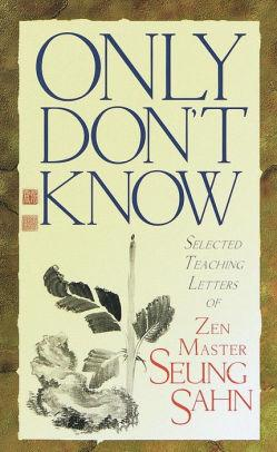 Image for ONLY DON'T KNOW: SELECTED TEACHING LETTERS OF ZEN MASTER SEUNG SAHN
