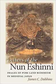 Image for LETTERS OF THE NUN ESHINNI: IMAGES OF PURE LAND BUDDHISM IN MEDIEVAL JAPAN