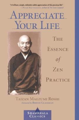 Image for APPRECIATE YOUR LIFE: THE ESSENCE OF ZEN PRACTICE