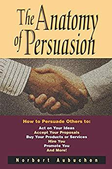 Image for THE ANATOMY OF PERSUASION: HOW TO PERSUADE OTHERS TO ACT ON YOUR IDEAS, ACC EPT YOUR PROPOSALS, BUY YOUR PRODUCTS OR SERVICES, HI