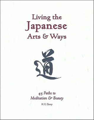 Image for LIVING THE JAPANESE ARTS AND WAYS: 45 PATHS TO MEDITATION AND BEAUTY